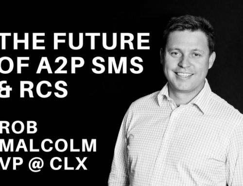 The Future of A2P SMS and RCS – Featuring Rob Malcolm VP @ CLX
