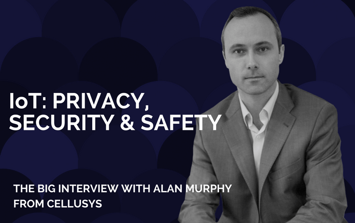 IoT: PRIVACY, SECURITY & SAFETY